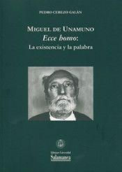 """Miguel de Unamuno : """"ecce homo"""" : la existencia y la palabra / Pedro Cerezo Galán"""