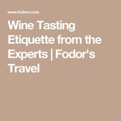 Wine Tasting Etiquette from the Experts | Fodor's Travel