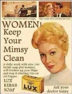 I think the English were more outspoken. By law, Americans had to use innuendo. Not that it wasn't perfectly clear. There's money to be had if you convince women that any female odor is offensive