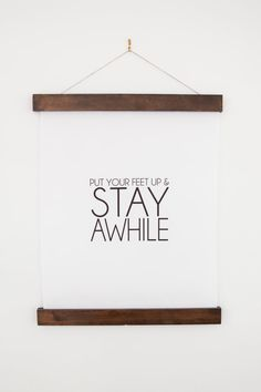 Check out this item in my Etsy shop https://www.etsy.com/listing/477431689/stay-awhile-16x20-wall-hanging-put-your