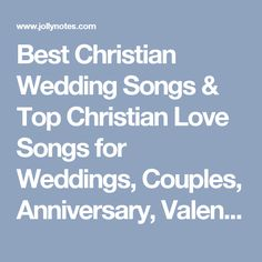 Best Christian Wedding Songs & Top Christian Love Songs for Weddings, Couples, Anniversary, Valentine's Day, Him or Her: Most Romantic, Contemporary, Popular, Beautiful List of Top 50 Christian Love Songs for Weddings, Couples, & Anniversary. | JollyNotes.com