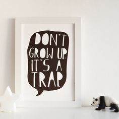 'Don't Grow Up, It's A Trap' Children's Print. This so perfect for the nursery.
