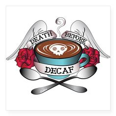 Death Before Decaf Sticker on CafePress.com