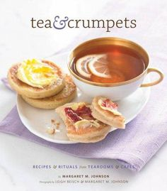 Tea & Crumpets: Recipes & Rituals from European Tearooms & Cafes