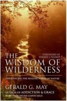 The Wisdom of Wilderness: Experiencing the Healing Power of Nature by Gerald G May - HarperCollins Publishers Inc - ISBN 10 0061146633 -… Spiritual Formation, Rise Above, Busy Life, Holistic Healing, Spiritual Awakening, Natural World, Nonfiction, Wilderness, Books To Read
