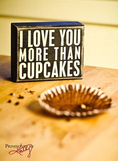 "Great gift for Valentines day for your love!. How about a cupcake and the ""I Love You More Than Cupcakes"" Box Sign"