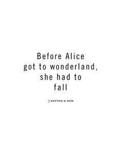 Before Alice got to wonderland, she had to fall | kapten-son.com ❥