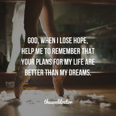 God, When I Lose Hope, Help Me To Remember That Your Plans For My Life Are Better Than My Dreams life quotes quotes quote religious quotes dreams hope quotes about religion religious life quotes Bible Verses Quotes, Jesus Quotes, Faith Quotes, True Quotes, Scriptures, Girl Quotes, Quotes Quotes, Religious Quotes, Spiritual Quotes