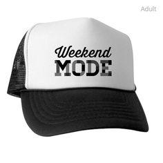 3ab091255e0 weekend mode Trucker Hat on CafePress.com Diy Hat