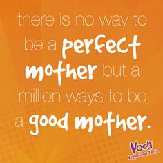 There is no way to be a perfect #mother, but a million ways to be a good mother.