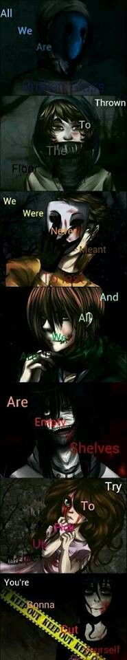I love the song and I love these guys. The song is broken glass by three days grace << I don't know the song but I Creepypasta Creepypasta Quotes, Creepypasta Characters, Jeff The Killer, Eyeless Jack, Spideypool, Game Design, My Little Pony, Creepy Pasta Family, Horror