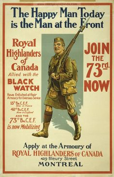 """The happy man today is the man at the front. Royal Highlanders of Canada ... join the 73rd now."" - Canadian WW1 Recruitment Posters"