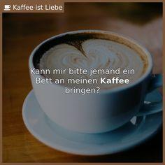 Bildergebnis für bett an meinen kaffee bringen