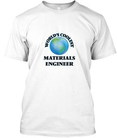 World's Coolest Materials Engineer White T-Shirt Front - This is the perfect gift for someone who loves Materials Engineer. Thank you for visiting my page (Related terms: World's coolest,Worlds Greatest Materials Engineer,Materials Engineer,materials engineers,materials  ...)