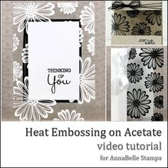 Danielle Daws: Heat Embossing On Acetate - For AnnaBelle Stamps Topical Tuesdays Card Making Tutorials, Card Making Techniques, Making Cards, Scrapbook Paper Crafts, Scrapbook Cards, Scrapbooking, Paper Crafting, Acetate Cards, Embossing Techniques