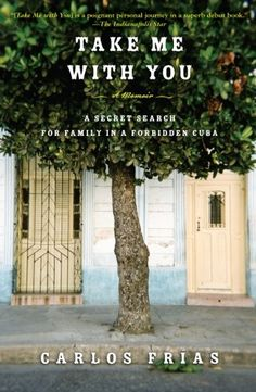 Take Me with You: A Secret Search for Family in a Forbidden Cuba by Carlos Frias.