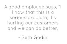 """""""When smart people who care get frustrated, something is wrong"""" -Seth Godin"""