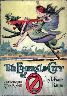 The Emerald City of Oz by L. Frank Baum  Illustrated by John R. Neill; 1910