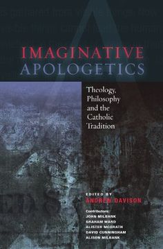 Imaginative Apologetics:Theology, Philosophy and the Catholic Tradition by Andrew Davision, http://www.amazon.com/dp/0334043522/ref=cm_sw_r_pi_dp_O57pqb00JT5SK