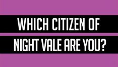Which Citizen Of Night Vale Are You?  --  You got: Kevin Your polished, rich voice is a signal in the night for everyone in Desert Bluffs. You are the North Star. You are the near and far. You are Kevin. You're still trying to find your identity, despite the fact that everyone around you can easily identify you. You sometimes feel a little out of place, but when all is said and done, you're right where you belong. *This result sponsored by StrexCorp.*