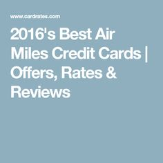 2016's Best Air Miles Credit Cards | Offers, Rates & Reviews