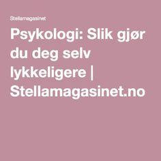 Psykologi: Slik gjør du deg selv lykkeligere | Stellamagasinet.no
