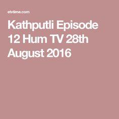 Kathputli Episode 12 Hum TV 28th August 2016