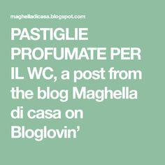 PASTIGLIE PROFUMATE PER IL WC, a post from the blog Maghella di casa on Bloglovin' Blog, Home