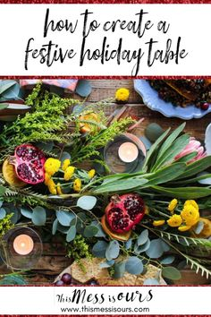 Fresh greens, flowers and fruit are all you need to create a festive holiday table. I'll show you how to create a stunning tablescape that will be the star of your next get together. #thismessisours #freshflowers #holidayparty #tablescape #greenery