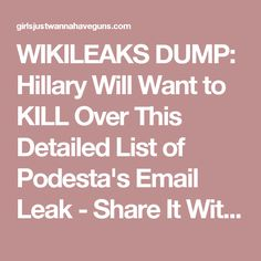 WIKILEAKS DUMP: Hillary Will Want to KILL Over This Detailed List of Podesta's Email Leak - Share It With Everyone - Girls Just Wanna Have Guns