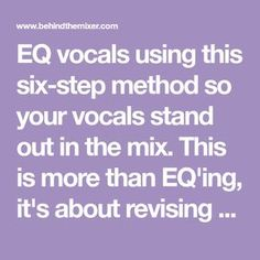 EQ vocals using this six-step method so your vocals stand out in the mix. This is more than EQ'ing, it's about revising your whole mix-building process.