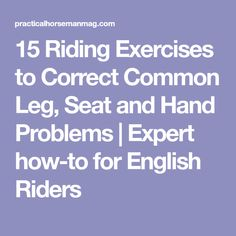 15 Riding Exercises to Correct Common Leg, Seat and Hand Problems   Expert how-to for English Riders