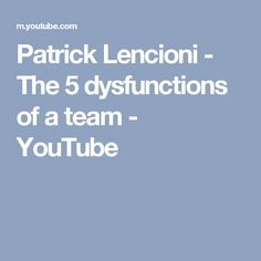 Patrick Lencioni - The 5 dysfunctions of a team - YouTube