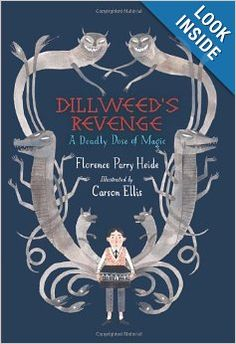 Dillweed's Revenge: A Deadly Dose of Magic: Florence Parry Heide, Carson Ellis: 9780152063948: Amazon.com: Books