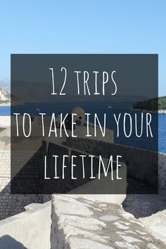 Here are 12 trips to take in your lifetime: from backpacking to luxury travel; and solo to couples travel. How many of these trips have you done?