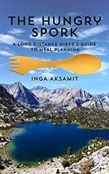 The Hungry Spork: A Long Distance Hiker's Guide to Meal Planning by [Aksamit, Inga] Pacific Northwest Trail, Pacific Crest Trail, Ultralight Backpacking Gear, Hiking Gear, Hiking Food, Backpacking Meals, Camping Tips, John Muir Trail, Continental Divide