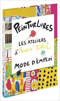 Amazon.fr - Peinturlures : Les ateliers d'Hervé Tullet, mode d'emploi - Hervé Tullet - Livres