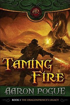 Taming Fire (The Dragonprince's Legacy Book 1) by Aaron Pogue, http://www.amazon.com/dp/B00I9D1K2M/ref=cm_sw_r_pi_dp_peqpvb0WFJ228
