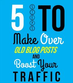5 Steps to Make Over Old Blog Posts and Boost Your Traffic