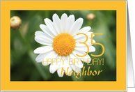 35th Birthday card Neighbor, white daisy Card by Greeting Card Universe. $3.00. 5 x 7 inch premium quality folded paper greeting card. Flowers & Garden cards for the whole family are available at Greeting Card Universe. Do something special this year with a paper card. Send a paper Flowers & Garden card from Greeting Card Universe this year. This paper card includes the following themes: photo, photography, and studio porto sabbia. Greeting Card Universe has the best Flowe...