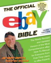 The Official eBay Bible, Third Edition: The Newly Revised and Updated Version of the Most Comprehensive #eBay #How-To Manual for Everyone from First-Time Users to eBay Experts  By Jim Griffith
