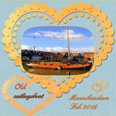 Here my next page – March 2016 – Old sailingboat  made with the loving JLK_Hearts_FontPrize_Feb16 , thanks Joanne font – Script – G731 pict. my own about a old sailingboat in the harbor from Monnikendam where we walked trough in Feb. 2016. a loving old little town like Lemmer with great old monument houses too shadowed and recolored the hearts a bit