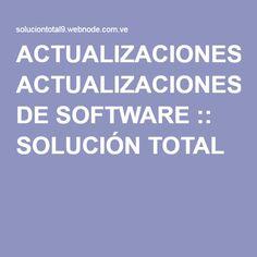 ACTUALIZACIONES DE SOFTWARE :: SOLUCIÓN TOTAL