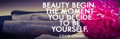 BEAUTY BEGIN THE MOMENT YOU DECIDE TO BE YOURSELF Coco Chanel
