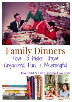 Family Dinners: How to make them organized, fun and meaningful.