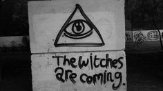 The witches are coming.