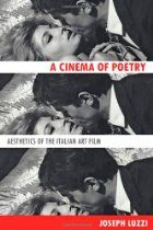 A Cinema of Poetry: Aesthetics of the Italian Art Film By Joseph Luzzi - A Cinema of Poetry brings Italian film studies into dialogue with fields outside its usual purview by showing how films can contribute to our understanding of aesthetic questions that stretch back to Homer. Joseph Luzzi considers the relationship between film and literature, such as the cinematic adaptation of literary sources, and more generally the fields of rhetoric, media studies, and modern Italian culture.
