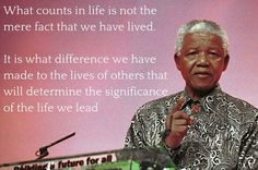 "Inspiring Nelson Mandela quotes as Madiba is remembered on Nelson Mandela Day...  ""What counts in life is not the mere fact that we have lived. It is what difference we have made to the lives of others that will determine the significance of the life we lead"" ... <3 so many things about this quote and this man. A True Inspiration for all!"