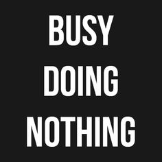 Check out this awesome 'Busy+doing+nothing+-+funny+statement' design Funny Tees, Funny Tshirts, Corner Wall Decor, Sarcastic Humor, Sarcasm, Three Words, Staying Alive, Online Marketing, Printed Shirts