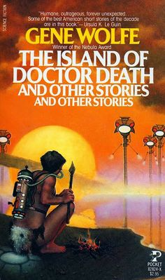 Don Maitz, The Island of Doctor Death and Other Stories and Other Stories by Gene Wolfe.